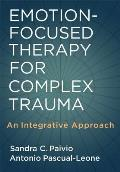 Emotion Focused Therapy for Complex Trauma An Integrative Approach