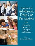 Handbook of Adolescent Drug Use Prevention: Research, Intervention Strategies, and Practice