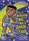 It's a Wrestling Mat, Not a Dance Floor (Sports Illustrated Kids Victory School Superstars)