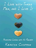 I Live with Three Men, and I Love It: Principle Living with No Regrets