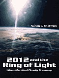 2012 and the Ring of Light:  When Mankind Finally Grows up