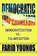 Democratic Imperialism: Democratization Vs. Islamization