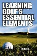 Learning Golf's Essential Elements (08 Edition)
