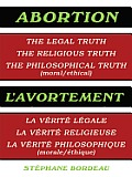 Abortion: The Legal Truth, the Religious Truth, the Philosophical Truth (Moral/Ethical)