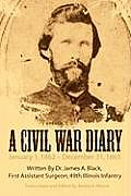 A Civil War Diary: Written By Dr. James A. Black, First Assistant Surgeon, 49th Illinois Infantry by Edited By Benita K. Moore