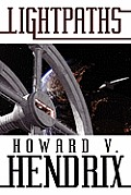 Lightpaths: A Science Fiction Novel by Howard V. Hendrix