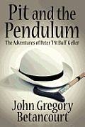 "Pit & The Pendulum: The Adventures Of Peter ""Pit Bull"" Geller by John Gregory Betancourt"