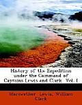 History of the Expedition Under the Command of Captains Lewis and Clark Vol. I. (Large Print Edition)