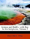 Science and Health, with Key to the Scriptures, Volume 1