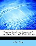 Yoruba-Speaking Peoples of the Slave Coast of West Africa (Large Print Edition)