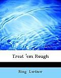 Treat 'em Rough (Large Print Edition)