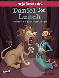 Daniel for Lunch: The Tasty Tale of Daniel in the Lions' Den