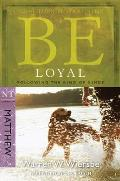 Be Loyal: Following the King of Kings: NT Commentary Matthew (Be)