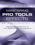 Mastering Pro Tools Effects Getting the Most Out of Pro Tools Effects Processors