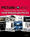 Picture Yourself Making Creative Movies with Corel Videostudio Pro X4 Cover