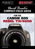 David Buschs Compact Field Guide for the Canon EOS Rebel T3i 600d
