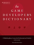 The Game Developer S Dictionary: A Multidisciplinary Lexicon for Professionals and Students