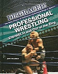 Professional Wrestling: Steroids in and Out of the Ring (Disgraced! The Dirty History of Performance-Enhancing Drugs in Sports)