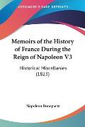 Memoirs Of The History Of France During The Reign Of Napoleon V3:... by Napoleon Bonaparte