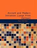 Ancient and Modern Initiation (Large Print Edition)