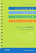 Saunders Student Nurse Planner 2011 2012 A Guide to Success in Nursing School