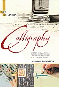 Calligraphy: Expert Answers to the Questions Every Calligrapher Asks (Art Answers)