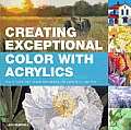 Creating Exceptional Color with Acrylics: How to Make Color Choices That Will Take Your Painting to a New Level Cover