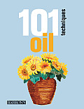 101 Techniques: Oil (101 Techniques)