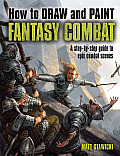 How to Draw and Paint Fantasy Combat: A Step-By-Step Guide to Epic Combat Scenes