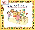 Don't Call Me Fat!: A First Look at Being Overweight (First Look At...Series)