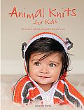 Animal Knits for Kids: 30 Cute Knitted Projects They'll Love