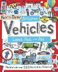 How to Draw Awesome Vehicles: Land, Sea, and Air: Packed with Over 100 Incredible Vehicles (How to Draw)