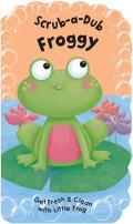 Scrub-A-Dub Froggy: Get Fresh & Clean with Little Frog [With Bath Mitt]
