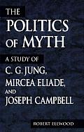 The Politics of Myth: A Study of C.G. Jung, Mircea Eliade, and Joseph Campbell