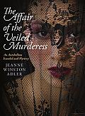 The Affair of the Veiled Murderess: An Antebellum Scandal and Mystery
