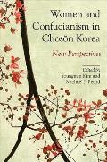 Women & Confucianism In Choson Korea New Perspectives