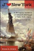 J'Aime New York, 2nd Edition: A Bilingual Guide to the French Heritage of New York State / Guide Bilingue de L'Heritage Francais de L'Etat de New Yo