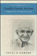 Gandhi's Ascetic Activism: Renunciation and Social Action