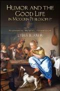 Humor and the Good Life in Modern Philosophy: Shaftesbury, Hamann, Kierkegaard
