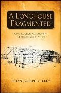 A Longhouse Fragmented: Ohio Iroquois Autonomy in the Nineteenth Century