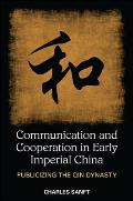 Communication and Cooperation in Early Imperial China: Publicizing the Qin Dynasty