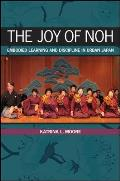 The Joy of Noh: Embodied Learning and Discipline in Urban Japan