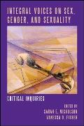Integral Voices on Sex, Gender, and Sexuality: Critical Inquiries (SUNY Series in Integral Theory)