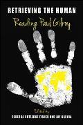 Retrieving the Human: Reading Paul Gilroy (SUNY Series, Philosophy and Race)