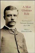 A Most Glorious Ride: The Diaries of Theodore Roosevelt, 1877 1886