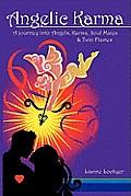 Angelic Karma: A Journey Into Angels, Karma, Soul Mates & Twin Flames