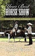 Your Best Horse Show: A Guide for Managers and Exhibitors