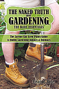 The Naked Truth about Gardening, the Bare Essentials: The Anyone Can Grow Plants Guide to Hobby Gardening Indoors & Outdoors