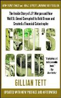 Fools Gold The Inside Story of JP Morgan & How Wall Street Greed Corrupted Its Bold Dream & Created a Financial Catastrophe
