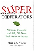 SuperCooperators Altruism Evolution & Why We Need Each Other to Succeed